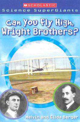 Can You Fly High, Wright Brothers? By Berger, Melvin/ Berger, Gilda/ Dorman, Brandon (ILT)